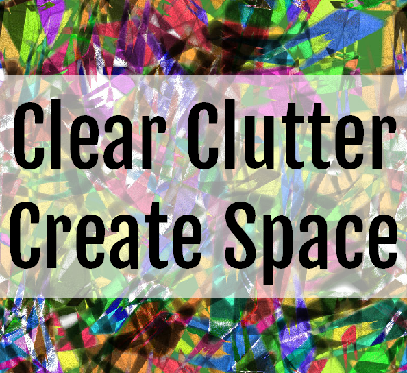 Clear Clutter To Create Space And Online Decluttering Workshop