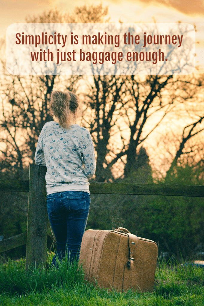 Simplicity is making the journey with just baggage enough