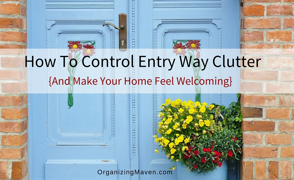 How To Control Entry Way Clutter and Make Your Home Feel Welcoming