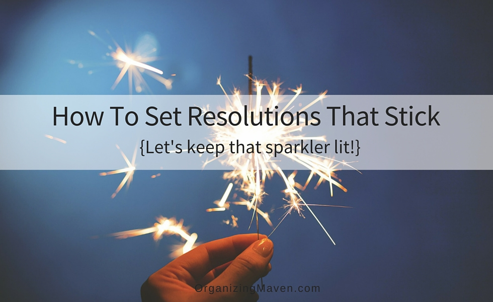 How To Set Resolutions That Stick - 3 Tips For Reaching Your Goals