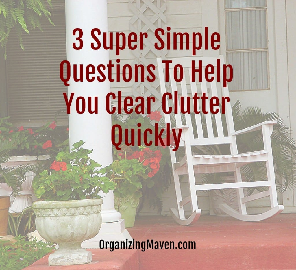 3 Questions to Help You Clear Clutter Quickly