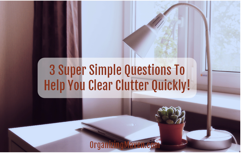 Three Questions To Help You Clear Clutter
