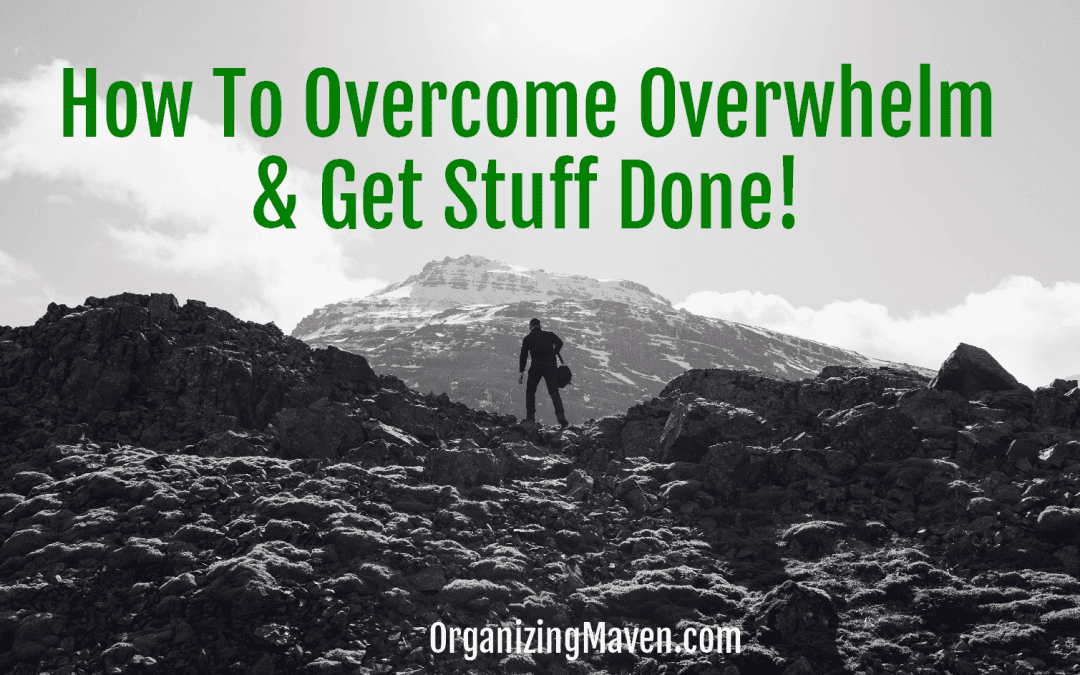 How To Overcome Overwhelm and Get Things Done!