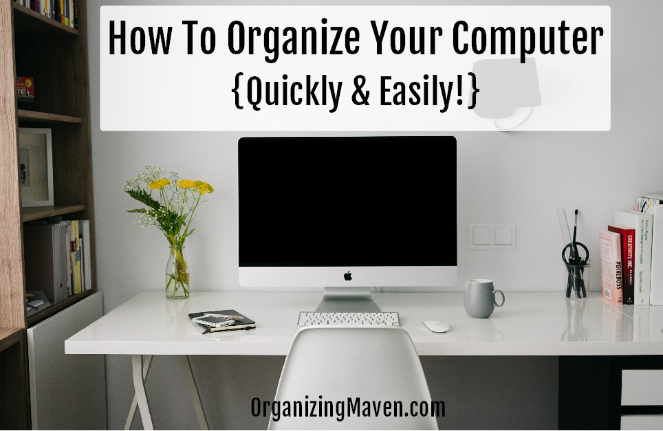 6 Tips To Organize Your Computer {Quickly & Easily}