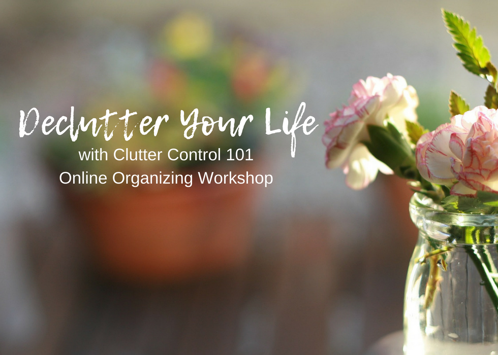 Declutter Your Life with Clutter Control 101 Online Organizing Workshop