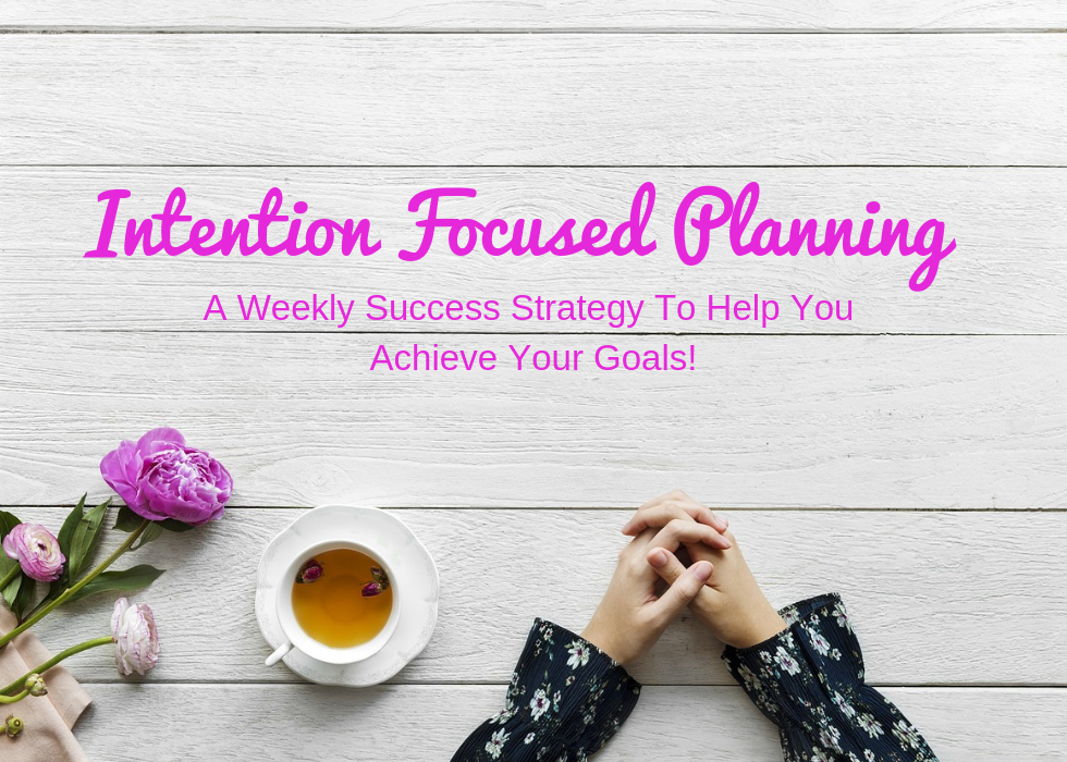 Intention Focused Planning - A strategy to help you reach your goals.