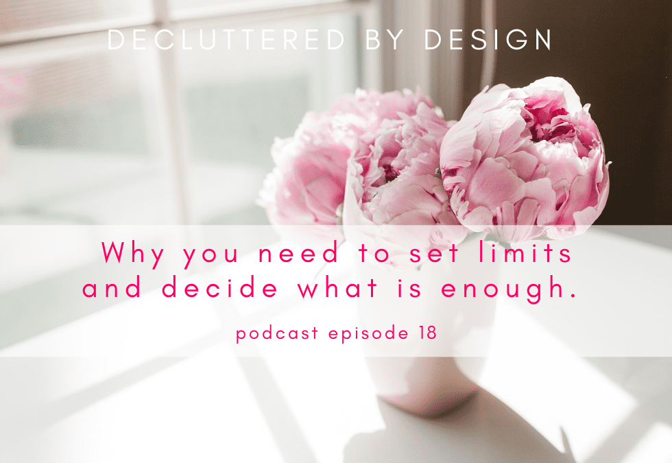 Podcast Episode: Decluttering and Setting Limits