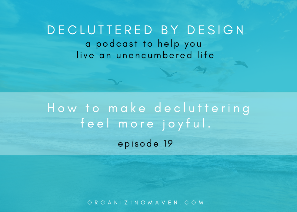 Declutter Your Life Podcast Episode 19 : How To enjoy Clutter Clearing
