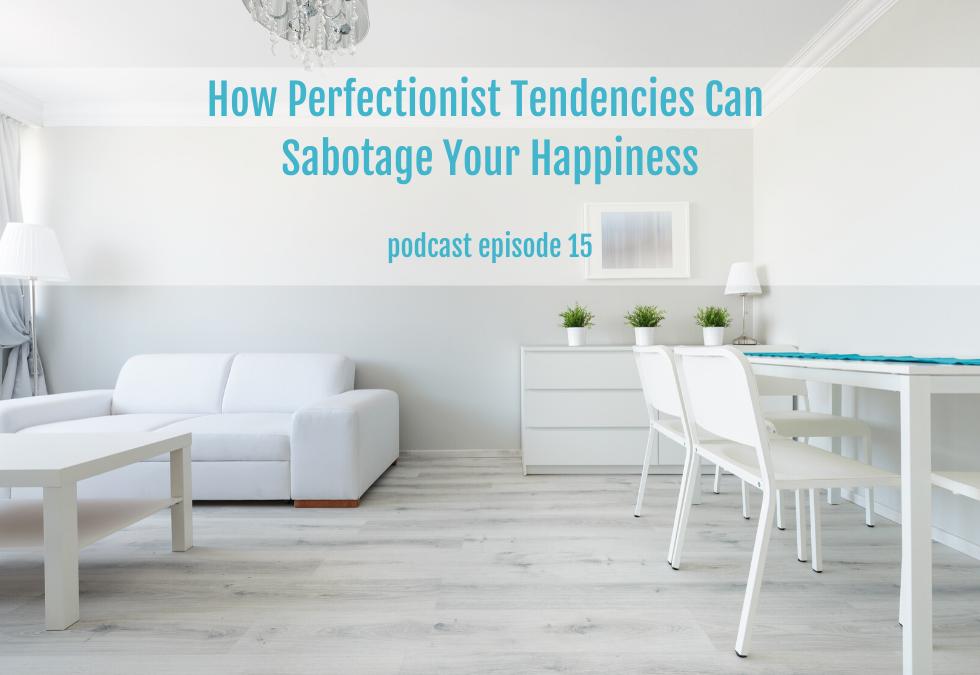 How Perfectionist Tendencies Sabotage Happiness