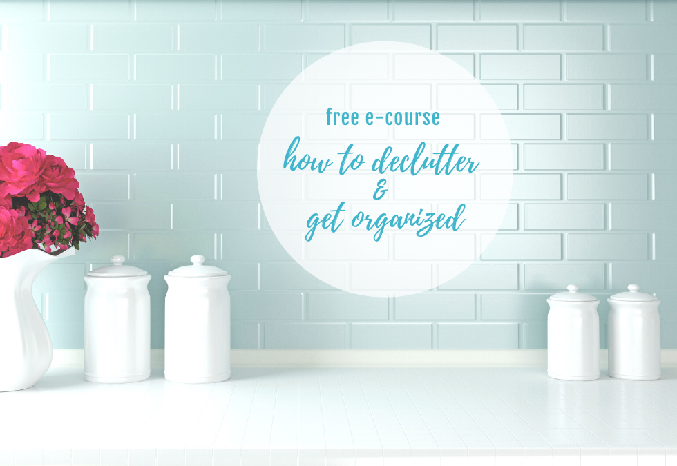 Declutter and Organize Your Life Free E-Course