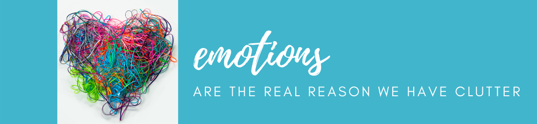 Emotions are the real reason we have clutter